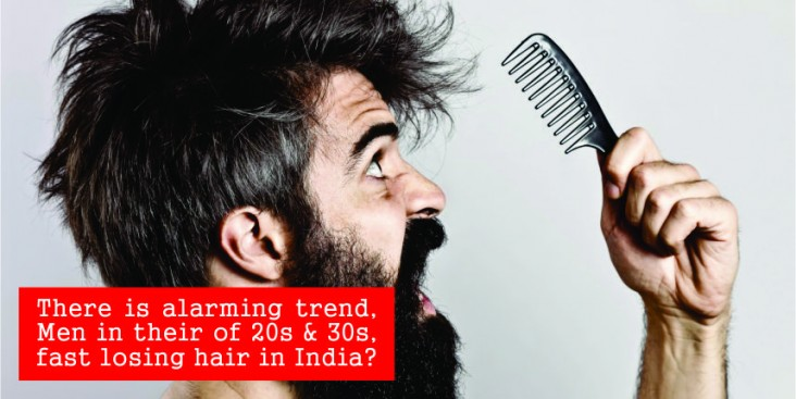 There is alarming trend, Men in their of 20s & 30s, fast losing hair in India?