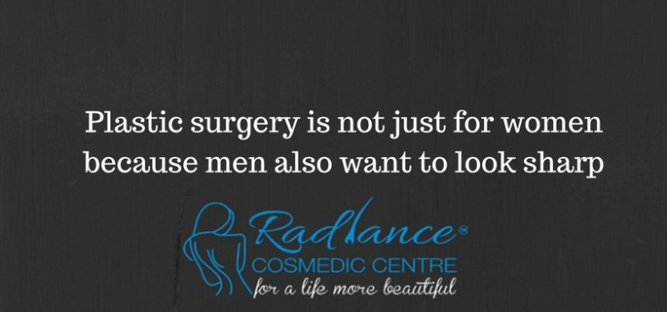 Plastic surgery is not just for women because men also want to look sharp